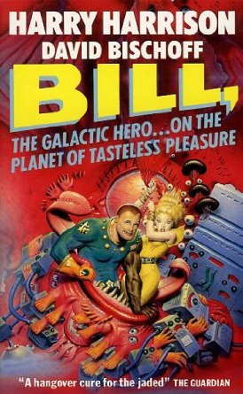 «Билл, Герой Галактики: На планете непознанных развлечений» (Bill, the Galactic Hero: On the Planet of Tasteless Pleasure (1991)
